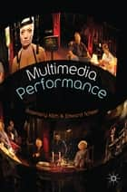 Multimedia Performance ebook by Dr Rosemary Klich,Dr Edward Scheer