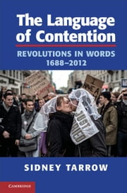 The Language of Contention: Revolutions in Words, 1688 2012 ebook by Tarrow, Sidney