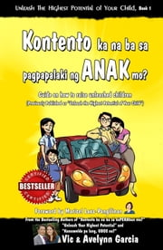 Kontento ka na ba sa pagpapalaki ng ANAK mo? - Guide on how to raise unleashed children ebook by Vic Garcia,Avelynn Garcia
