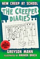 New Creep at School - The Creeper Diaries, An Unofficial Minecrafter's Novel, Book Three ebook by Greyson Mann, Amanda Brack