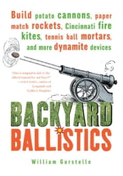 Backyard Ballistics ebook by Gurstelle, William