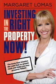 Investing in the Right Property Now! ebook by Margaret Lomas