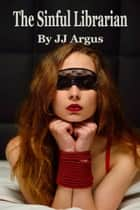 The Sinful Librarian ebook by JJ Argus