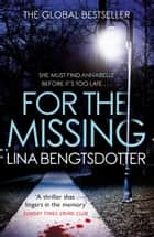 For the Missing - The gripping Scandinavian crime thriller smash hit ebook by Lina Bengtsdotter