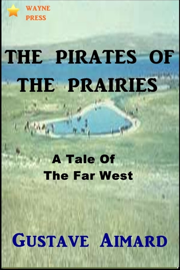 The Pirates of the Prairies ebook by Gustave Aimard