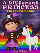 A Different Princess: Pirate Princess ebook by Amy Potter