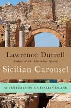 Sicilian Carousel - Adventures on an Italian Island ebook by Lawrence Durrell