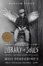 Library of Souls - The Third Novel of Miss Peregrine's Peculiar Children ebook by Kobo.Web.Store.Products.Fields.ContributorFieldViewModel