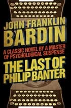 The Last of Philip Banter ebook by John Franklin Bardin