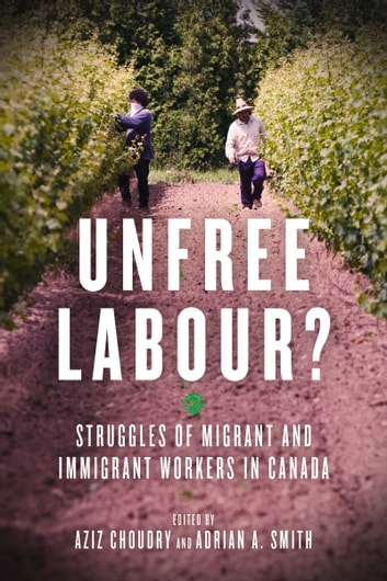Unfree Labour? - Struggles of Migrant and Immigrant Workers in Canada ebook by