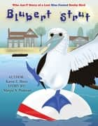 Blubert Strut - Who Am I? Story of a Lost Blue Footed Booby Bird ebook by Karen E. Blanc, Margie A. Padavan