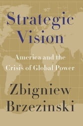 Strategic Vision - America and the Crisis of Global Power ebook by Zbigniew Brzezinski