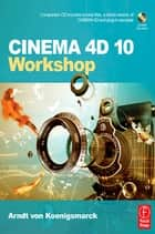 CINEMA 4D 10 Workshop ebook by Arndt von Koenigsmarck