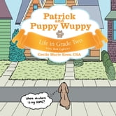 Patrick and Puppy Wuppy - Life in Grade Two ebook by Cecile Marie Kees, CSA