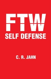 FTW SELF DEFENSE ebook by C. R. JAHN
