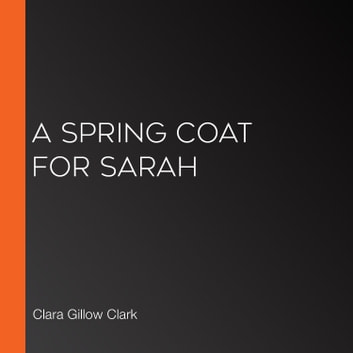 Spring Coat for Sarah, A audiobook by Clara Gillow Clark