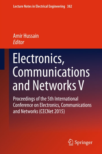 Electronics, Communications and Networks V - Proceedings of the 5th International Conference on Electronics, Communications and Networks (CECNet 2015) ebook by