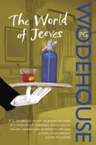 The World of Jeeves - (Jeeves & Wooster) eBook by P G Wodehouse