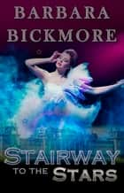 Stairway to the Stars ebook by Barbara Bickmore