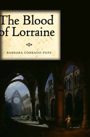 The Blood of Lorraine: A Novel ebook by Barbara Corrado Pope