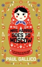 Mrs Harris Goes to Moscow ebook by Paul Gallico