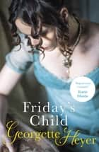 Friday's Child eBook by Georgette Heyer