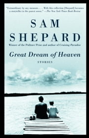 Great Dream of Heaven - Stories ebook by Sam Shepard