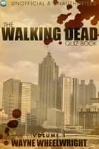 The Walking Dead Quiz Book ebook by Wayne Wheelwright