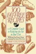 500 Fat Free Recipes ebook by Sarah Schlesinger