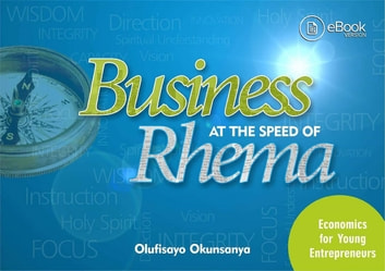 BUSINESS AT THE SPEED OF RHEMA : Economics for Young Entrepreneurs ebook by Olufisayo Okunsanya