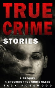 True Crime Stories: A Prequel ebook by Jack Rosewood