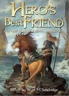 Hero's Best Friend: An Anthology of Animal Companions ebook by Scott M. Sandridge (editor)