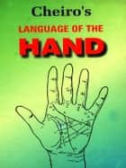 Cheiro's Language of Hand : Palmistry ebook by Cheiro