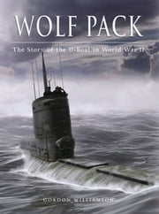 Wolf Pack - The Story of the U-Boat in World War II ebook by Gordon Williamson