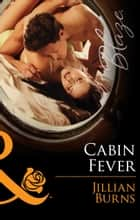 Cabin Fever (Mills & Boon Blaze) (The Wrong Bed, Book 58) ebook by Jillian Burns