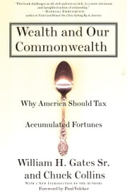 Wealth and Our Commonwealth - Why America Should Tax Accumulated Fortunes ebook by William H. Gates