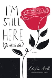 I'm Still Here (Je Suis Là) ebook by Clelie Avit,Lucy Foster