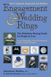 Engagement & Wedding Rings, 3rd Edition: The Definitive Buying Guide for People in Love ebook by Antoinette L. Matlins, Antonio C. Bonanno