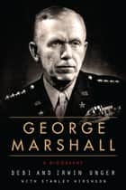 George Marshall - A Biography ebook by Debi Unger, Irwin Unger, Stanley Hirshson