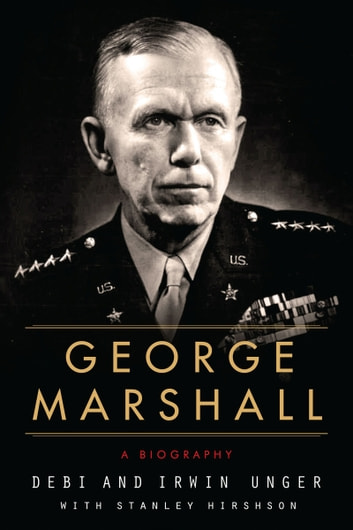 George Marshall - A Biography ebook by Debi Unger,Irwin Unger,Stanley Hirshson