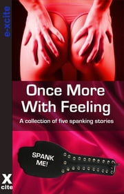 Once More With Feeling - A collection of five erotic stories ebook by Teresa Joseph,Laurel Aspen,Congressio,Elizabeth Cage,Ruth Hunt