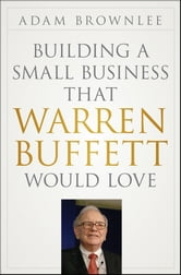 Building a Small Business that Warren Buffett Would Love ebook by Adam Brownlee