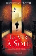Le ver à soie ebook by Robert Galbraith,J. K. Rowling