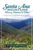 Santa Ana Mountains History, Habitat and Hikes - On the Slopes of Old Saddleback and Beyond ebook by Patrick Mitchell