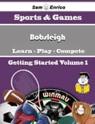 A Beginners Guide to Bobsleigh (Volume 1) - A Beginners Guide to Bobsleigh (Volume 1) ebook by Jamison Custer