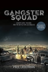 Gangster Squad - Covert Cops, the Mob, and the Battle for Los Angeles ebook by Paul Lieberman