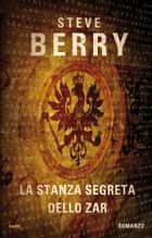 La stanza segreta dello zar ebook by Steve Berry