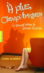 Le journal intime de Georgia Nicolson (Tome 4) - A plus Choupi-Trognon ebook by Catherine Gibert, Louise Rennison