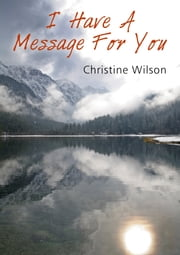 I Have A Message For You ebook by Christine Wilson