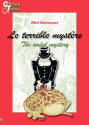 The awful mystery/Le terrible mystère - Tales in English and French ebook by Rémi Demarquet,Morgane Siméon,Marie-Claude Caron